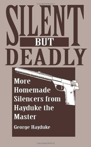 Silent But Deadly: More Homemade Silencers From Hayduke The Master by George Hayduke (E-Book)