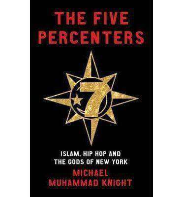 The Five Percenters: Islam, Hip-hop and the Gods of New York by Michael Muhammad Knight African American Books at United Black Books