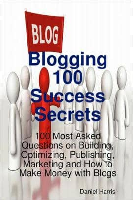 Download Blogging 100 Success Secrets - 100 Most Asked Questions on Building, Optimizing, Publishing, Marketing and How to Make Money with Blogs (E-Book), Urban Books, Black History and more at United Black Books! www.UnitedBlackBooks.org