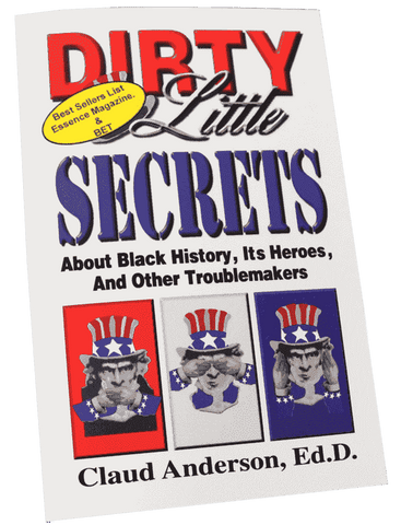 Dirty Little Secrets about Black History,  Its Heroes and other Troublemakers by Dr. Claude Anderson (Physical Book)