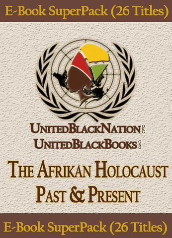 Download The Ongoing Afrikan Holocaust - eBook SuperPack (26 Titles), Urban Books, Black History and more at United Black Books! www.UnitedBlackBooks.org