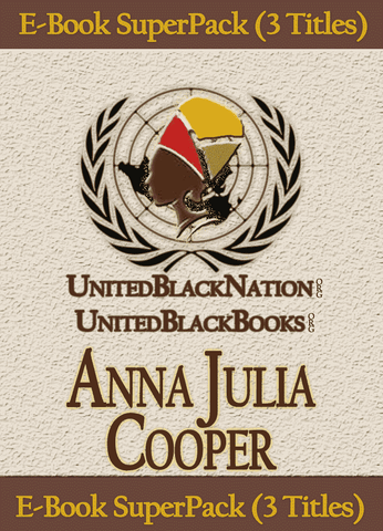 Download Anna Julia Cooper - eBook SuperPack (3 Titles), Urban Books, Black History and more at United Black Books! www.UnitedBlackBooks.org