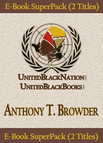 Download Anthony T. Browder - eBook SuperPack (2 Titles), Urban Books, Black History and more at United Black Books! www.UnitedBlackBooks.org