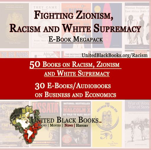 Download Fighting Racism, Detrimental Zionism and White Supremacy (90+ Ebooks and Audiobooks), Urban Books, Black History and more at United Black Books! www.UnitedBlackBooks.org