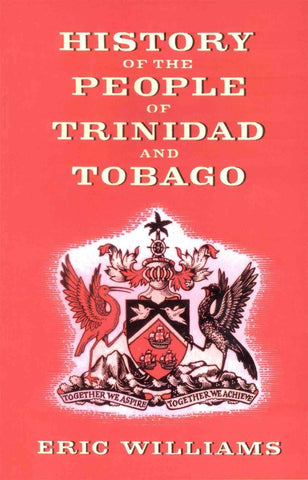 The History of The People of Trinidad and Tobago by Eric Williams (E-Book) African American Books at United Black Books