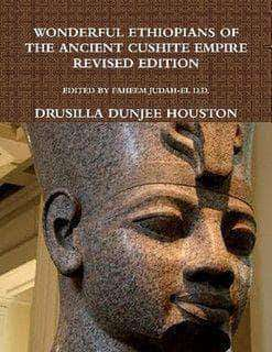 Download Wonderful Ethiopians of the Ancient Cushite Empire by Drusilla Dunjee Houston, Urban Books, Black History and more at United Black Books! www.UnitedBlackBooks.org
