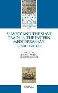 Slavery and the Slave Trade in the Eastern Mediterranean (c. 1000-1500 CE) (E-Textbook)