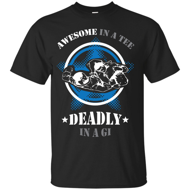 Awesome In A Tee Deadly In A Gi