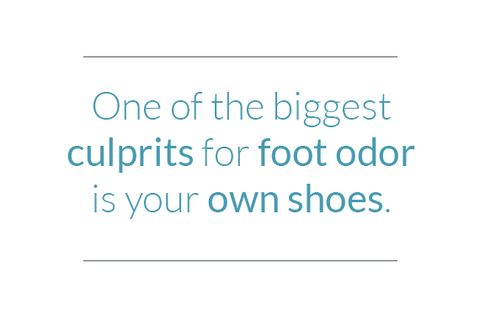 The biggest culprit of foot odor is your own shoes.