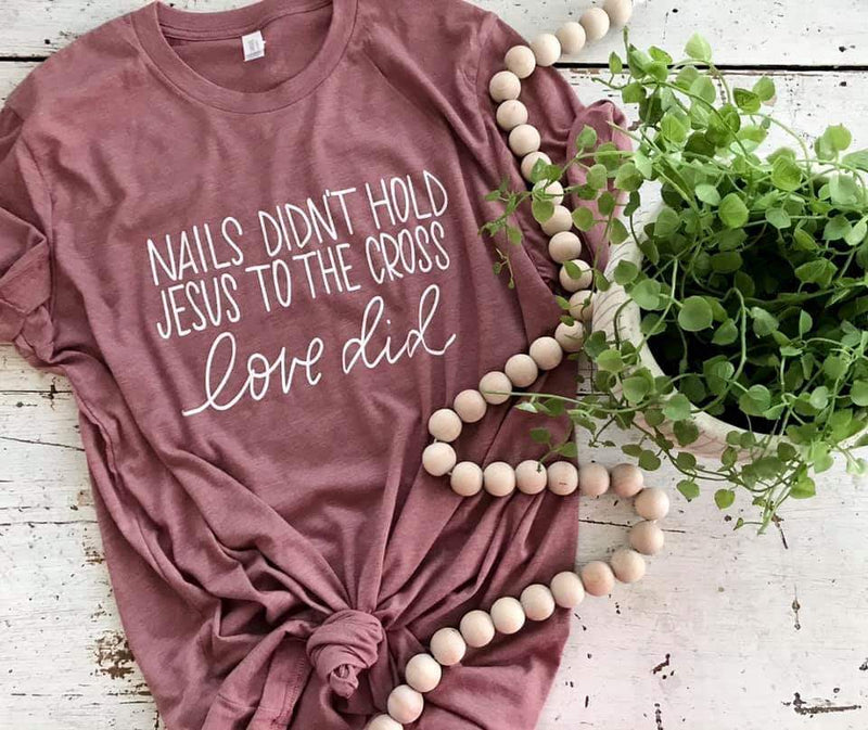 Nails Didn't Hold Jesus To The Cross, Love Did Top - Also in Plus Size