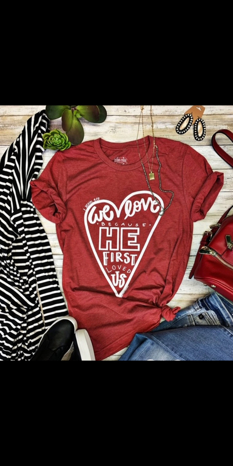 Because He First Loved Us Top - Also in Plus Size
