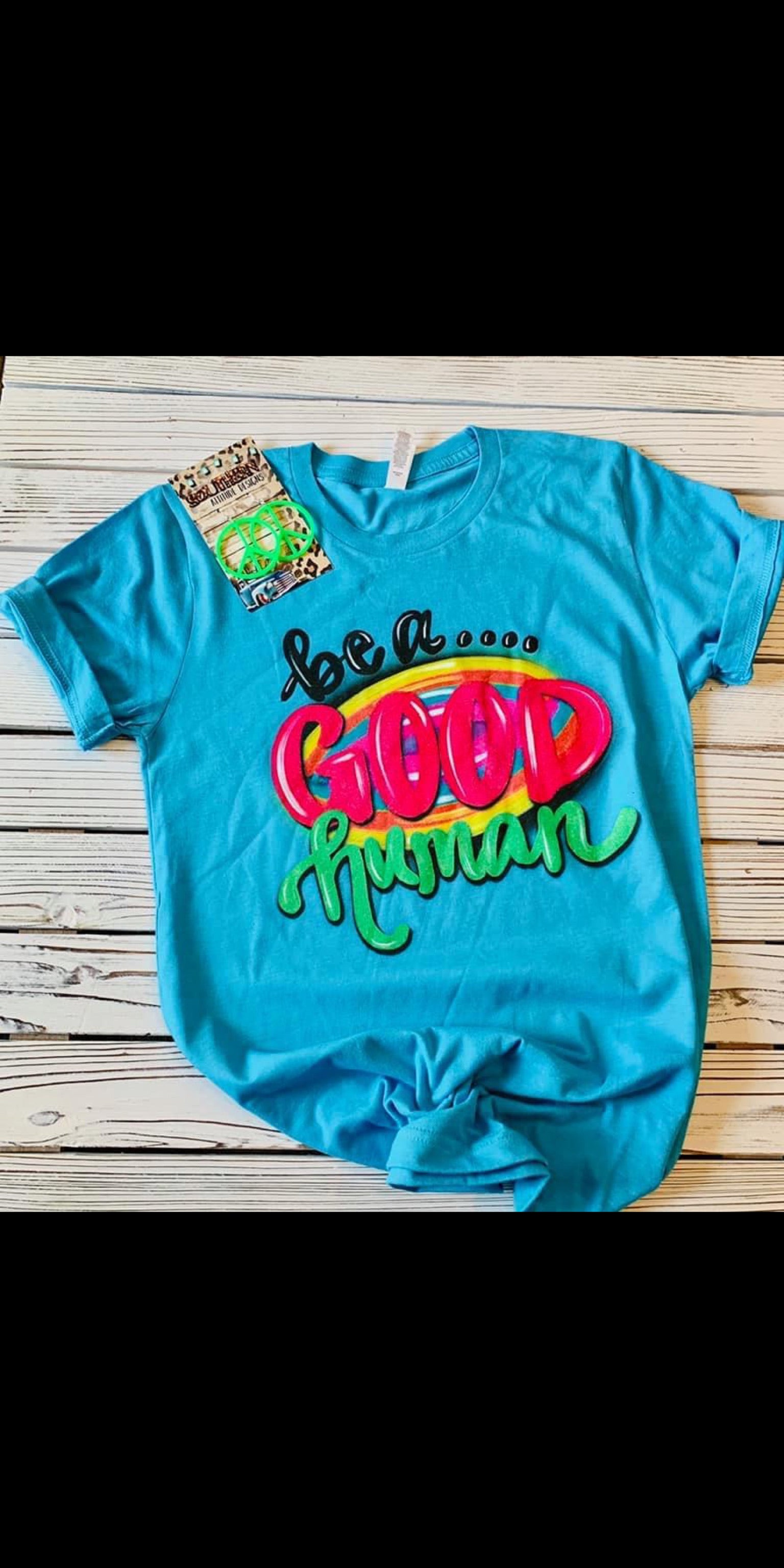 Be A Good Human Top - Also in Plus Size