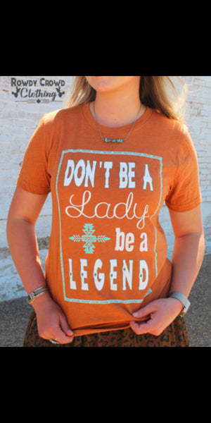 Don't Be A Lady Be A Legend Top - Also in Plus Size