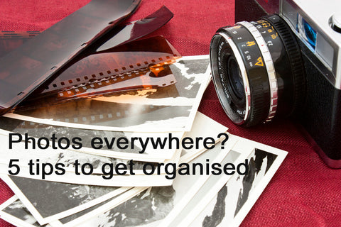 Photos Everywhere?  here's 5 tips to get organised.