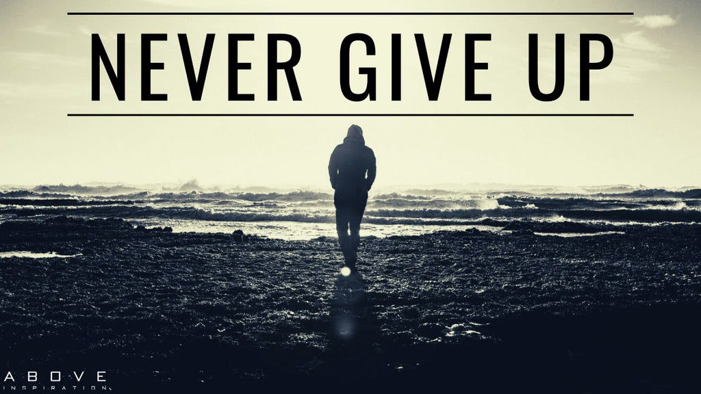 How to Never Give up Mentally