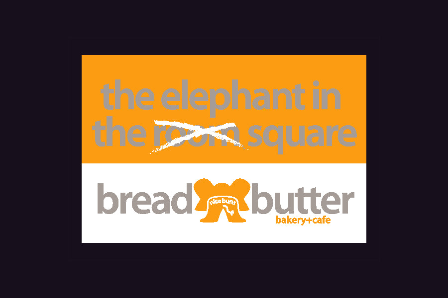 Bread and Butter_the elephant in the squ