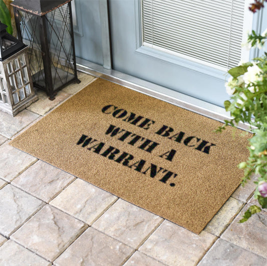 Come Back With A Warrant Coir Doormat Classic Coir Funny Mat - The Personalized Doormats Company