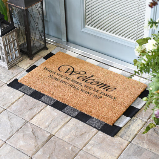 Welcome when you're here your family, You sure you still want in? 18 x 30 Natural Coir Doormat