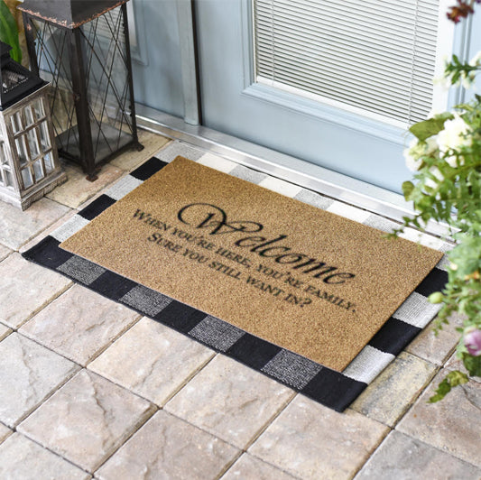 Welcome when you're here your family, You sure you still want in? 18 x 30 Duracoir Doormat