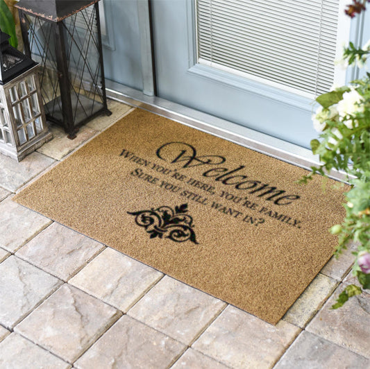 Welcome when you're here your family, You sure you still want in? 2 x 3 Duracoir Doormat