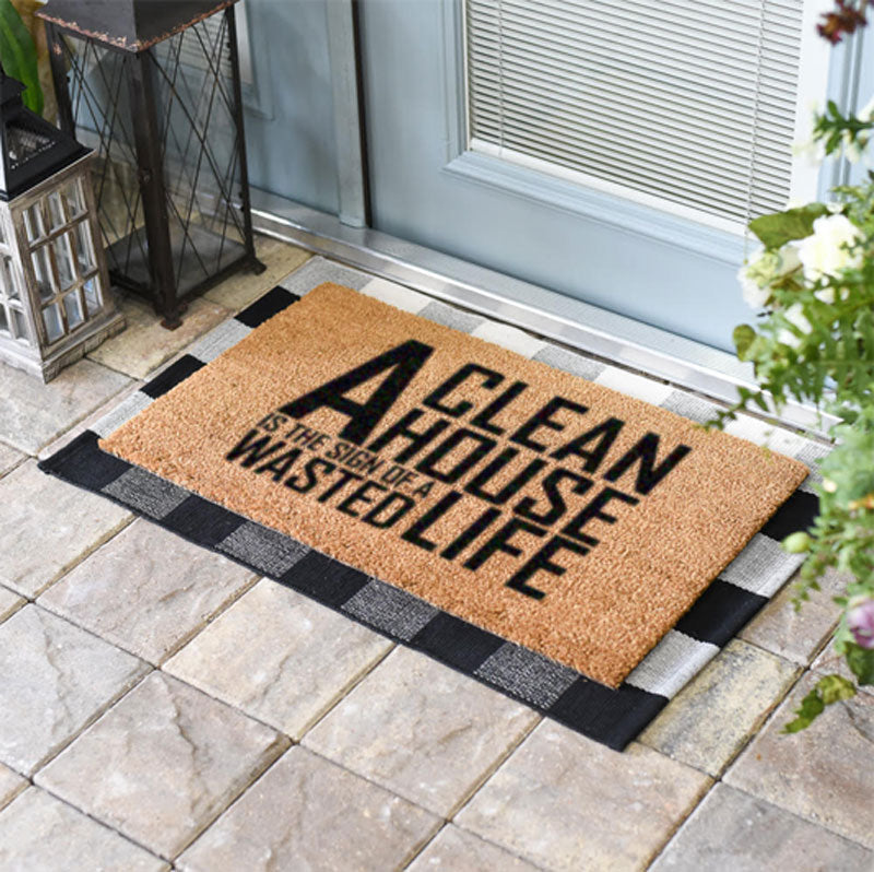 A Clean House Is The Sign Of A Wasted Life Doormat