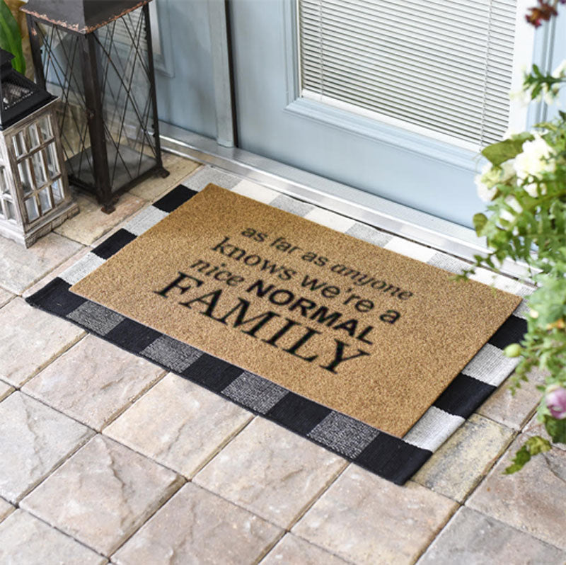As Far As Anyone Knows We Are A Nice NORMAL Family Doormat