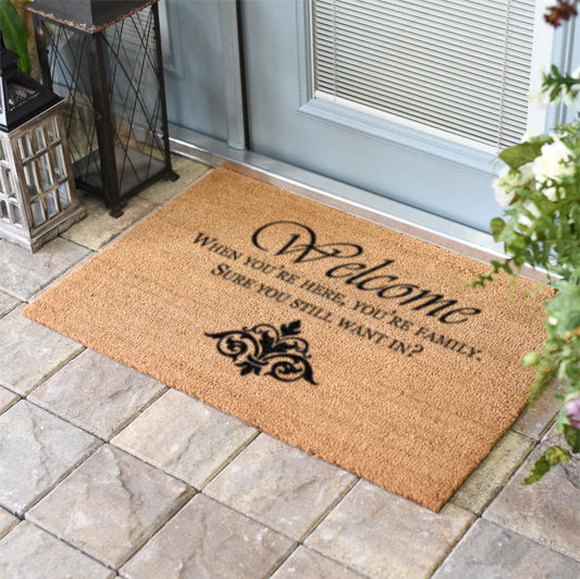 Welcome when you're here your family, You sure you still want in? 2 x 3 Natural Coir Doormat