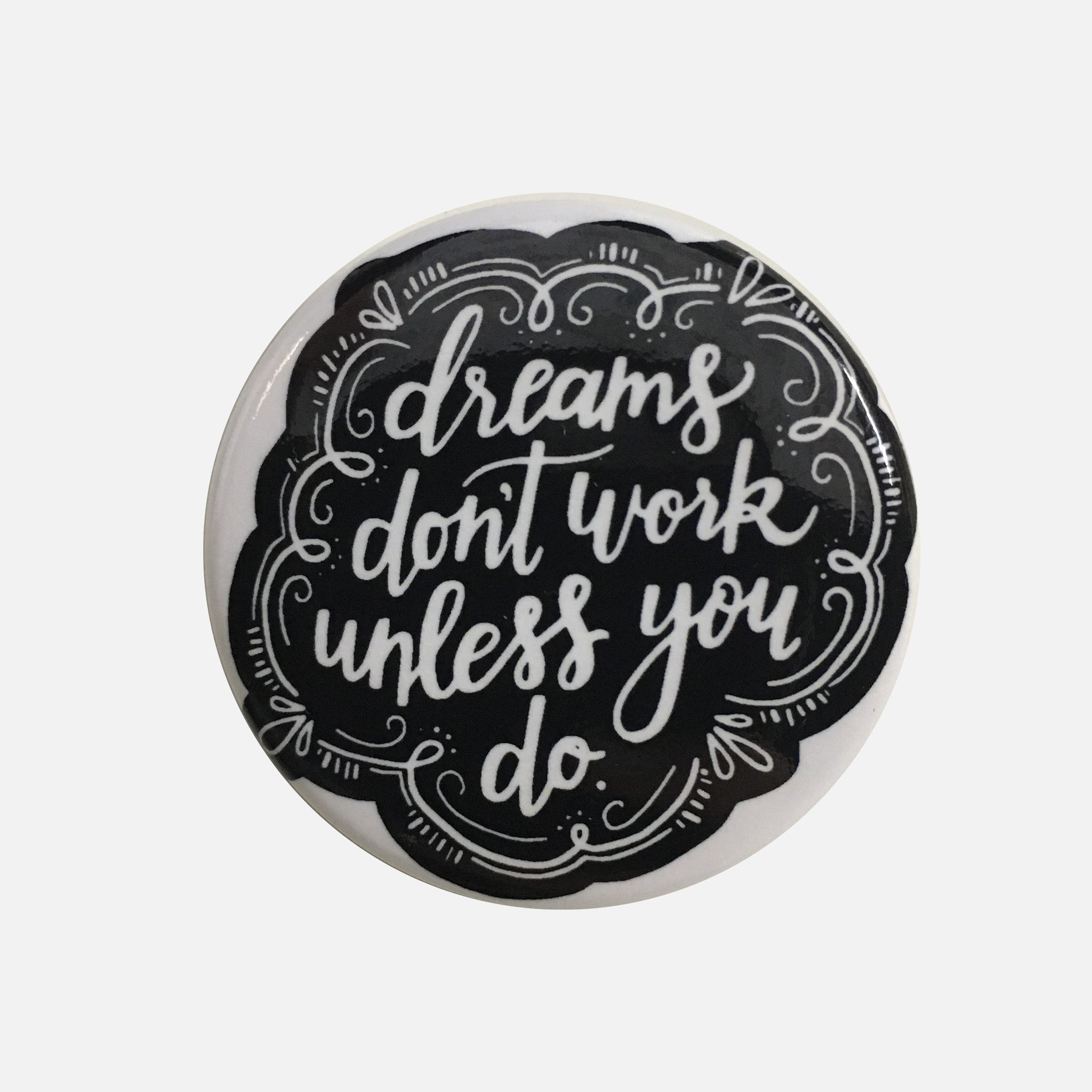 Dreams Don't Work Unless You Do Button