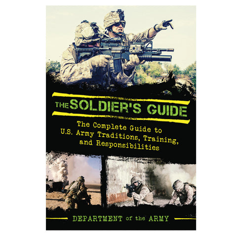 Soldier's Guide - The Complete Guide to U.S. Army Traditions, Training, Duties, and Responsibilities