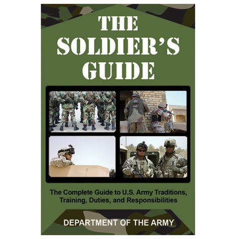Soldiers Guide - The Complete Guide to U.S. Army Traditions, Training, Duties, and Responsibilities