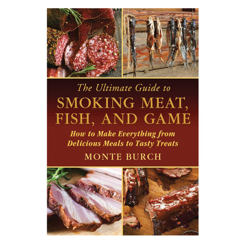 Ultimate Guide to Smoking Meat, Fish and Game
