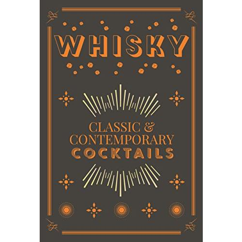 Whisky: Classic and Contemporary Cocktails