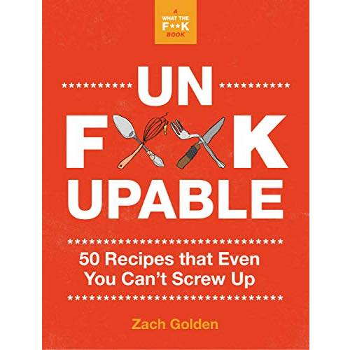 Unf**ckable: 50 Recipes That Even You Can't Screw Up