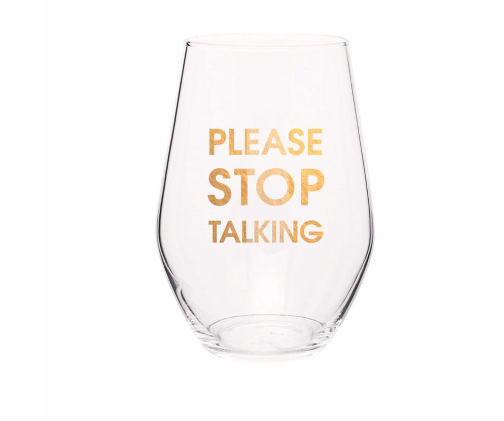 PLEASE STOP TALKING- GOLD FOIL STEMLESS WINE GLASS