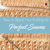 How to: Read Your Knitting for Perfect Seams