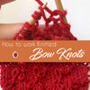 How to work Knitted Bow Knots