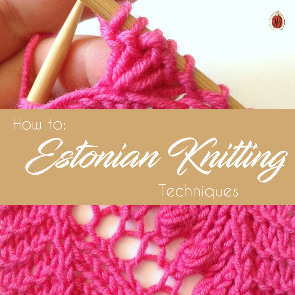How to: Estonian Knitting Techniques