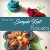 How to: Simple Knit Flowers