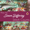 How to: Seam Differing Stitch Counts