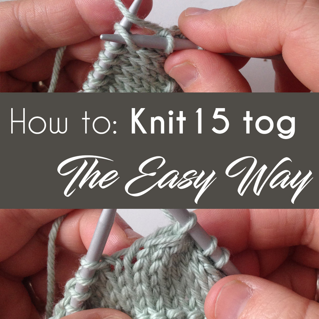 How to: Knit 15 tog the EASY WAY!