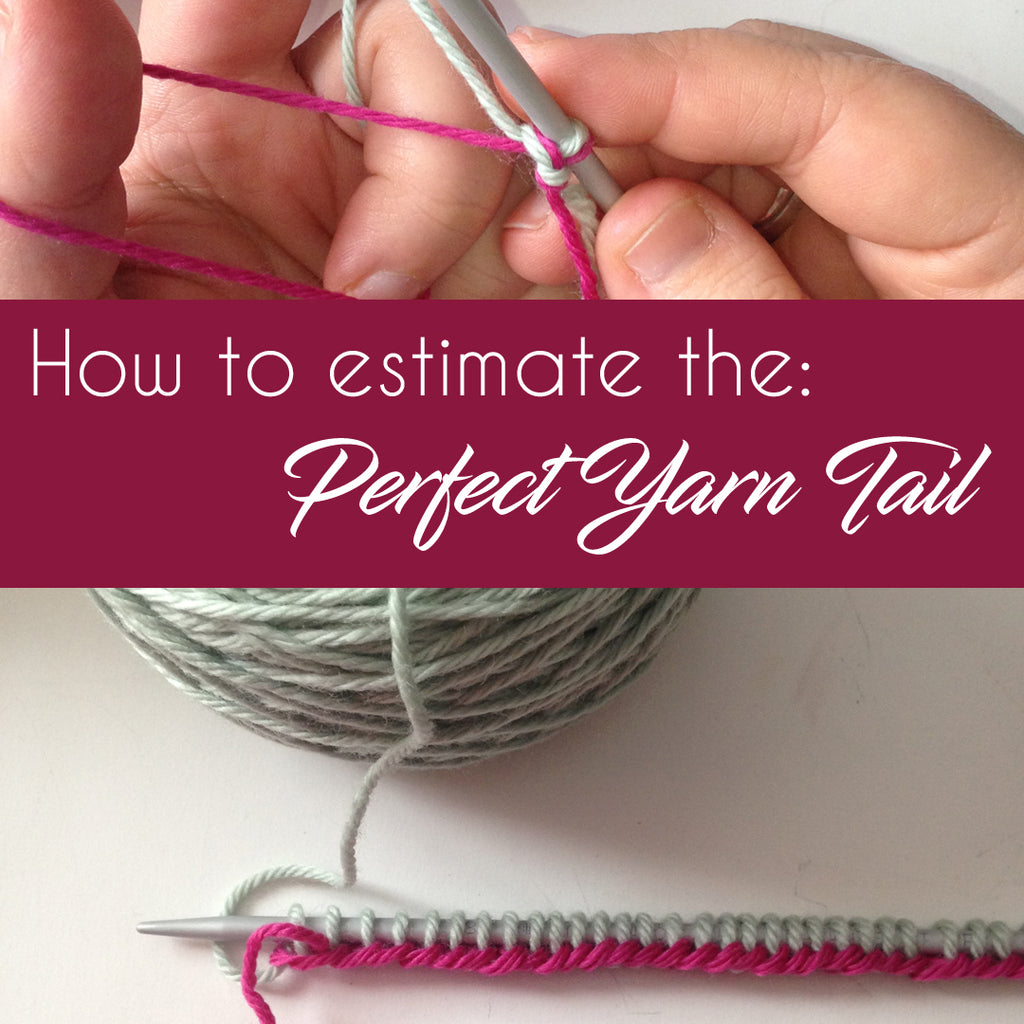How to Estimate the: Perfect Yarn Tail