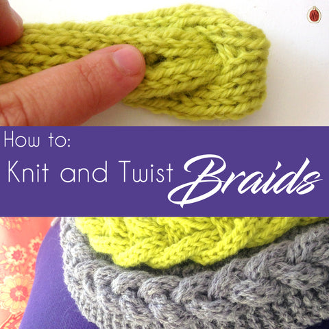 How to: Knit and Twist Braids