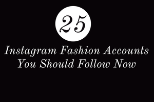 Top 25 Instagram Fashion Accounts To Follow Now