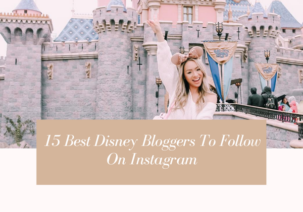 15 Inspiring Disney Bloggers To Follow