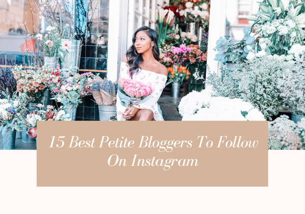 15 Petite Fashion Bloggers We Adore & You Will Too!