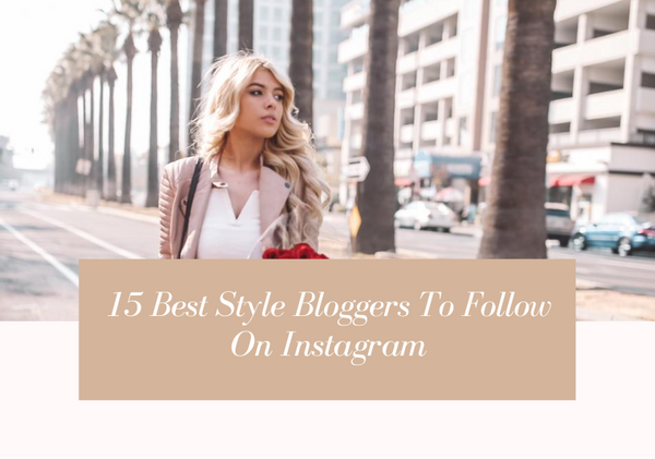 15 Best Fashion Bloggers To Follow On Instagram