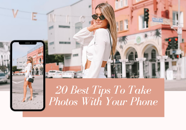 20 Best Tips For Taking Photos With Your Mobile Phone