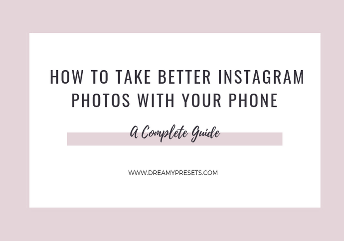 How To Take Better Instagram Photos With Your Phone