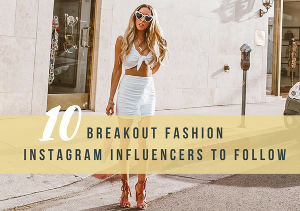Top 10 Breakout Fashion Instagram Influencers To Follow