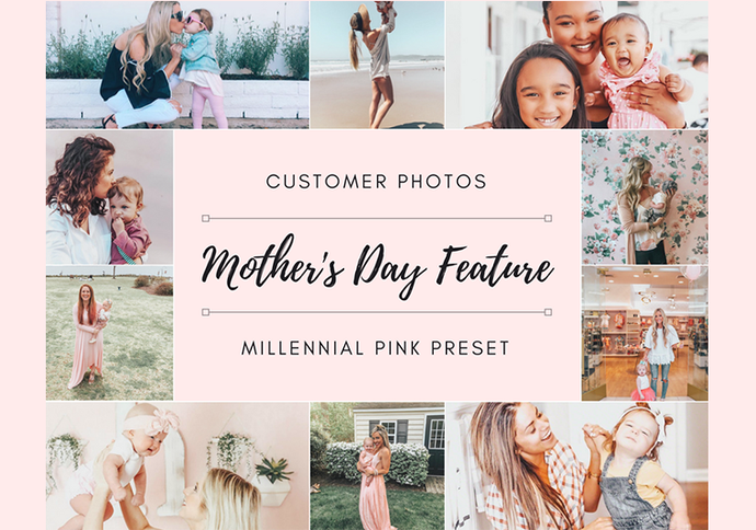 Mother's Day Photos: The Millennial Pink Preset Edition